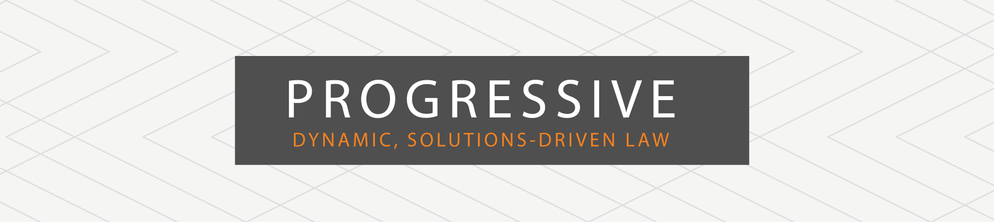 Progressive, Dynamic, Solutions-Driven Law